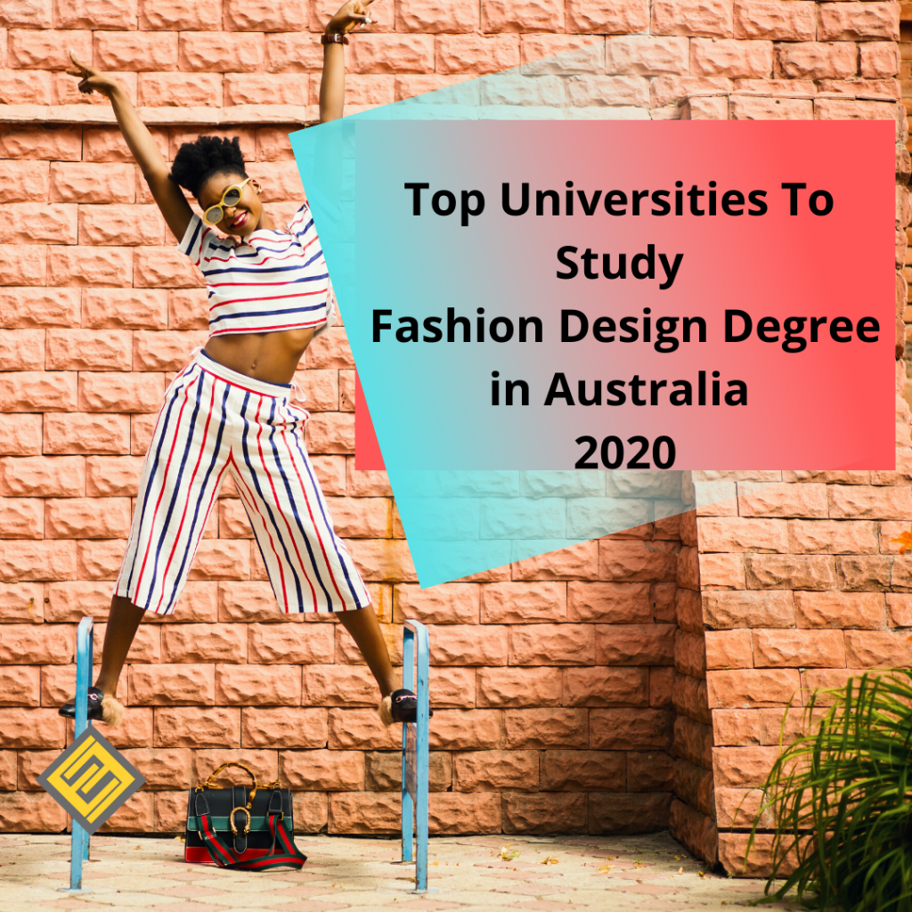 Top Universities To Study Fashion Design Degree In Australia In 2020 Excel Education Study Abroad Overseas Education Consultant